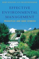Effective Environmental Management : Principles and case studies - Rory Sullivan