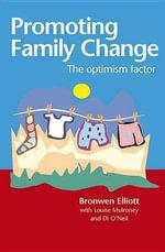 Promoting Family Change : The Optimism Factor - Bronwen Elliott