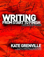 Writing From Start to Finish : A six-step guide - Kate Grenville