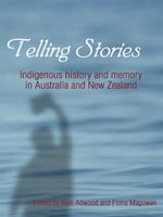 Telling Stories : Indigenous history and memory in Australia and New Zealand - Bain Attwood