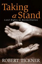 Taking a Stand : Land Rights to Reconciliation - Robert Tickner