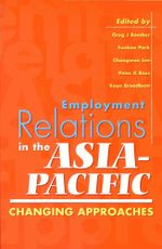 Employment Relations in the Asia-Pacific : Changing approaches - Greg Bamber