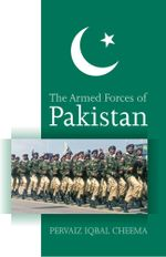 The Armed Forces of Pakistan : The Armed Forces of Pakistan - Pervaiz Iqbal Cheema