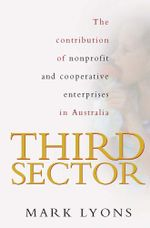 Third Sector : The Contribution of Non-Profit and Cooperative Enterprise in Australia - Mark Lyons