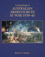 A Chronology of Australian Armed Forces at War, 1939-45 - Bruce Swain