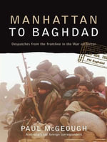 Manhattan to Baghdad : Despatches from the frontline in the War on Terror - Paul McGeough