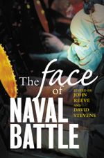 The Face of Naval Battle : The human experience of modern war at sea - John Reeve