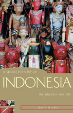A Short History of Indonesia : The Unlikely Nation? - Colin Brown