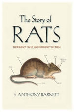 The Story of Rats : Their Impact on Us, and Our Impact on Them - S. Anthony Barnett