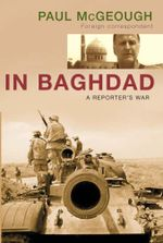 In Baghdad : A Reporter's War - Paul McGeough