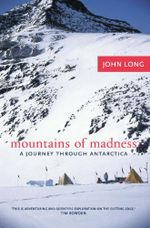 Mountains of Madness : A journey through Antarctica - John Long