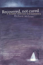 Recovered Not Cured : a journey through schizophrenia - Richard McLean