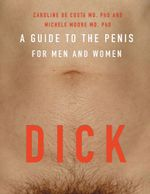 Dick : A guide to the penis for men and women - Caroline de Costa MB BS