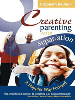 Creative Parenting After Separation : A happier way forward - Elizabeth Seddon
