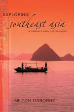 Exploring Southeast Asia : A traveller's history of the region - Milton Osborne