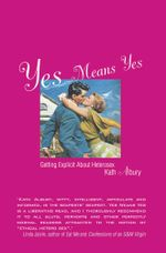 Yes Means Yes : Getting explicit about heterosex - Kath Albury