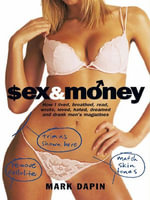 Sex and Money : How I lived, breathed, read, wrote, loved, hated, slept, dreamed &drank men's magazines - Mark Dapin
