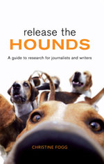 Release the Hounds : A guide to research for journalists and writers - Christine Fogg