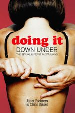 Doing it Down Under : The sexual lives of Australians - Juliet Richters