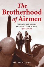 The Brotherhood of Airmen : The men and women of the RAAF in action, 1914-today - David Wilson