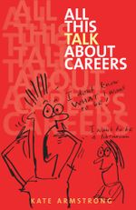All This Talk About Careers : Conversations about Careers - Kate Armstrong