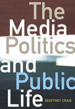 Media Politics and Public Life - Geoffrey Craig