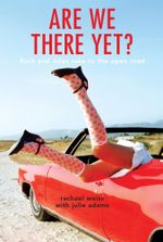 Are We There Yet? : Rach and Jules take to the open road - Rachael Weiss