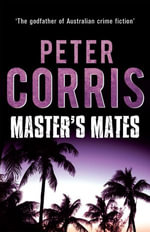 Master's Mates : A Cliff Hardy Novel - Peter Corris