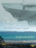 The Cruel Legacy : The HMAS Voyager Tragedy - Tom Frame