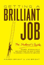 Getting a Brilliant Job : The Student's Guide: Resumes, Interview Skills and Everything You Need to Know to Convince a Prospective Employeer - Karen Bright