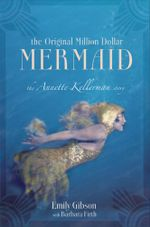 The Original Million Dollar Mermaid : The Annette Kellerman story - Emily Gibson