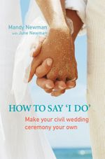 How To Say 'I Do' : Make your civil marriage ceremony your own - Mandy Newman