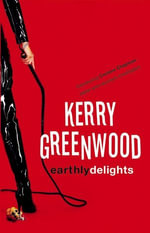 Earthly Delights - Kerry Greenwood