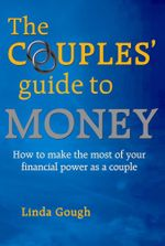 The Couples' Guide to Money : How to make the most of your financial power as a couple - Linda Gough