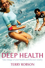Deep Health : Take Charge of Your Health and Discover Vitality - Terry Robson
