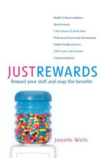 Just Rewards : Reward Your Staff and Reap the Benefits - Jamelle Wells