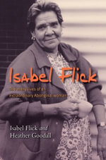 Isabel Flick : The Many Lives of an Extraordinary Aboriginal Woman - Isabel Flick