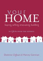 Your Home : Buying, Selling, Renovating, Building - Dominic Ogburn