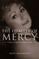 The Quality of Mercy : One brave couple's struggle for a dignified death - Ross Anderson