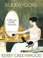 Ruddy Gore : Phryne Fisher's Murder Mysteries 7 - Kerry Greenwood