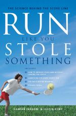 Run Like You Stole Something : The Science Behind the Score Line - Damian Farrow
