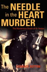 The Needle in the Heart Murder : The Mysterious Death of Dr Yeates - Candace Sutton