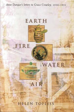 Earth, Fire, Water, Air : Anne Dangar's letters to Grace Crowley, 1930-1951 - Helen Topliss