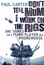 Don't Tell Mum I Work on the Rigs...She Thinks I'm a Piano Player in a Whorehouse : She Thinks I'm a Piano Player in a Whorehouse - Paul Carter
