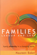 Families, Labour and Love : Family diversity in a changing world - Maureen Baker
