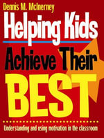 Helping Kids Achieve Their Best : Understanding and Using Motivation in the Classroom - Dennis M. McInerney