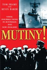 Mutiny! : Naval Insurrections in Australia and New Zealand - Tom Frame