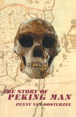 The Story of Peking Man - Penny Van Oosterzee