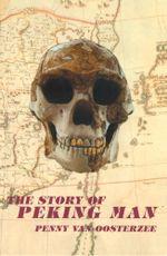 The Story of Peking Man - Penny Van Oosterzee
