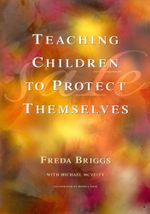 Teaching Children to Protect Themselves : A Resource for Teachers and Adults Who Care for Young Children - Freda Briggs